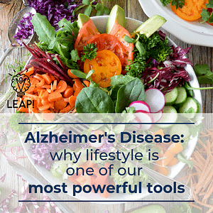 Alzheimer's Disease: Why Lifestyle is one of our most powerful tools
