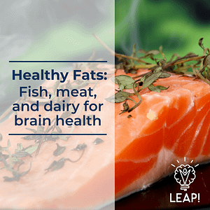 Healthy Fats: Fish, meat, and dairy for brain health